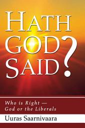 Hath God Said?: Who is Right -- God or the Liberals
