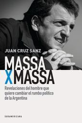 Massa x Massa: Revelaciones del hombre que quiere cambiar el rumbo político de la Argentina