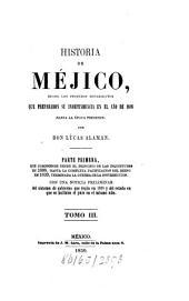 Historia de Méjico: Desde los primeros movimientos que prepararon su independencia en el año de 1808 hasta la época presente, Volumen 3