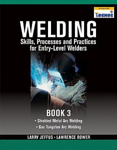 Welding Skills  Processes and Practices for Entry Level Welders  Book 3 PDF
