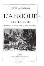 L' Afrique mystérieuse: Illustr. de vues, scènes, types, etc