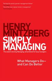 Simply Managing: What Managers Do — and Can Do Better