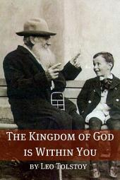 The Kingdom of God is Within You (Annotated with Biography and Critical Essay)