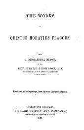 The Works of Q. Horatius Flaccus, with a Biographical Memoir, by ... Henry Thompson ... Illustrated with Engravings from the Most Authentic Sources