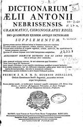 Dictionarium Aelii Antonii Nebrissensis, Gramatici, Cronographi Regii: imo quadruplex ejusdem antiqui Dictionarii. Supplementum ...