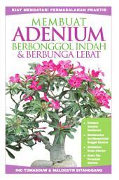 Membuat Adenium Berbonggol Indah & Berbunga Lebat