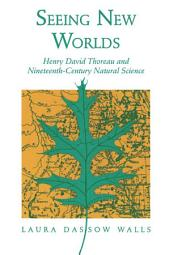 Seeing New Worlds: Henry David Thoreau and Nineteenth-Century Natural Science