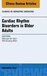 Cardiac Rhythm Disorders In Older Adults An Issue Of Clinics In Geriatric Medicine E Book Book PDF