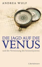 Die Jagd auf die Venus: und die Vermessung des Sonnensystems