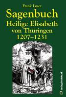 Sagenbuch   Heilige Elisabeth von Th  ringen 1207   1231 PDF