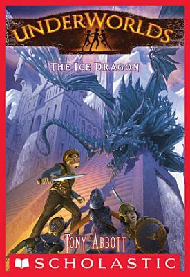 Underworlds  4  The Ice Dragon
