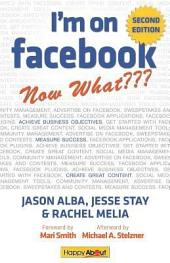 I'm on Facebook--Now What??? (2nd Edition): How To Use Facebook To Achieve Business Objectives