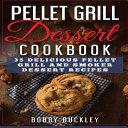 Pellet Grill Dessert Cookbook