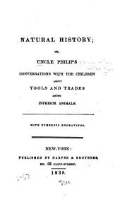 Natural History: Or, Uncle Philip's Conversations with the Children about Tools and Trades Among Inferior Animals