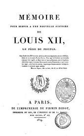 Mémoire pour servir à une nouvelle histoire de Louis XII, le père du peuple
