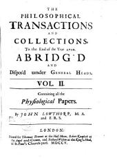The Philosophical Transactions and Collections: Abridged and Disposed Under General Heads, Volume 2