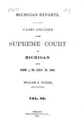 Michigan Reports: Cases Decided in the Supreme Court of Michigan, Volume 96