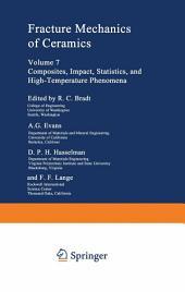 Fracture Mechanics of Ceramics: Volume 7 Composites, Impact, Statistics, and High-Temperature Phenomena