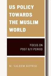 US Policy Towards the Muslim World: Focus on Post 9/11 Period