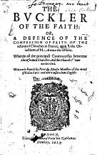 The Buckler of the Faith: or, a Defence of the Confession of Faith of the Reformed Churches in France against the objections of M. Arnoux ... Written in French ... now translated into English