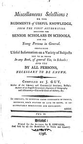 Miscellaneous Selections; or, the rudiments of useful knowledge ... Compiled by J. G.