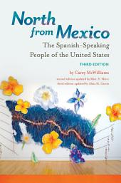 North from Mexico: The Spanish-Speaking People of the United States, 3rd Edition: The Spanish-Speaking People of the United States, Edition 3