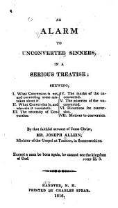 An Alarm to Unconverted Sinners, in a Serious Treatise