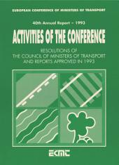 Activities of the Conference: Resolutions of the Council of Ministers of Transport and Reports Approved in 1993 Fortieth Annual Report (1993): Fortieth Annual Report (1993)