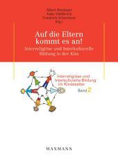 Auf die Eltern kommt es an!. Interreligiöse und Interkulturelle Bildung in der Kita