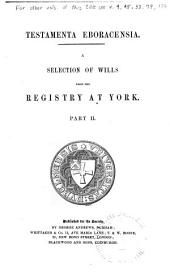 Testamenta Eboracensia: Or, Wills Registered at York, Illustrative of the History, Manners, Language, Statistics, &c., of the Province of York, from the Year 1300 Downwards, Volume 30