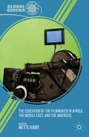 The Education of the Filmmaker in Africa  the Middle East  and the Americas PDF
