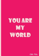You Are My World Notebook
