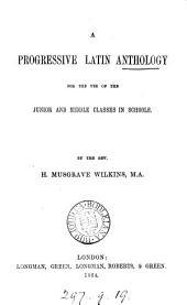 A progressive Latin anthology. [Ed.] by H.M. Wilkins
