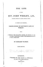 The Life of the Rev. John Wesley ...: To which are Subjoined Observations on Southey's Life of Wesley: Being a Defence of the Character, Labours, and Opinions of the Founder of Methodism, Against the Misrepresentations of that Publication
