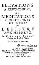 Elévations à Jésus-Christ, et méditations chrestiennes sur le texte de l'Epistre aux Hébreux