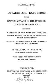 Narrative of Voyages and Excursions on the East Coast and in the Interior of Central America: Describing a Journey Up the River San Juan, and Passage Across the Lake of Nicaragua to the City of Leon ...