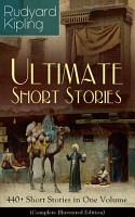 Rudyard Kipling Ultimate Short Story Collection  440  Short Stories in One Volume  Complete Illustrated Edition  PDF