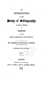An Introduction to the Study of Bibliography: To which is Prefixed a Memoir on the Public Libraries of the Antients, Volumes 1-2
