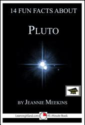 14 Fun Facts About Pluto: A 15-Minute Book: Educational Version