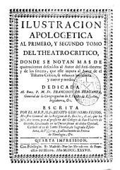 Ilustración apologética al primero, y segundo tomo del Theatro Crítico: donde se notan más de quatrocientos descuidos al Autor del Anti-theatro