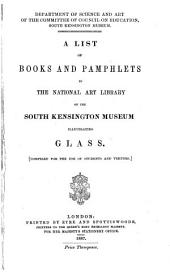 A List of Books and Pamphlets in the National Art Library, South Kensington Museum, Illustrating Glass
