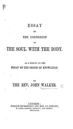 Essay on the connexion of the soul with the body  as a sequel to the essay on the origin of knowledge