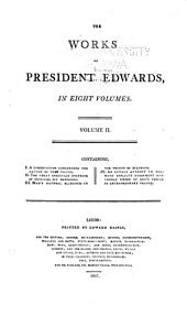 The Works of President Edwards;: A Dissertation on the nature of true virtue. The great Christian doctrine of original sin defended. Man's natural blindness in religion. An humble atttempt to promote explicit agreement, &c