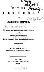 Ultime lettere di Jacopo Ortis: mit grammatikalischen Erläuterungen und einem Wörterbuche : zum Schul- und Privatgebrauch
