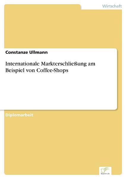 Internationale Markterschlie  ung am Beispiel von Coffee Shops PDF
