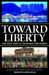 Toward Liberty: The Idea That Is Changing the World