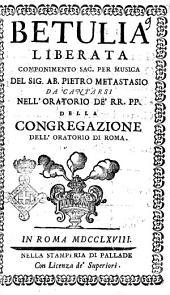 Betulia liberata componimento sac. per musica del sig. ab. Pietro Metastasio da cantarsi nell'oratorio de' RR. PP. della congregazione dell'oratorio di Roma