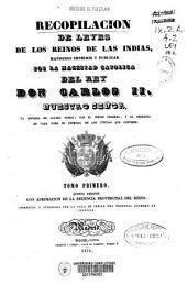 Recopilación de Leyes de los Reynos de las Indias, mandadas imprimir y publicar por...Carlos II...: Va dividida en cuatro tomos, con el indice general, y al principio de cada tomo el indice especial de los títulos que contiene, Volúmenes 1-2