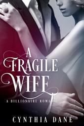 A Fragile Wife: A Billionaire Romance