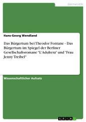 """Das Bürgertum bei Theodor Fontane - Das Bürgertum im Spiegel der Berliner Gesellschaftsromane """"L'Adultera"""" und """"Frau Jenny Treibel"""""""